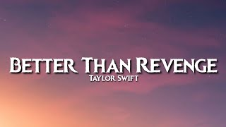 Taylor Swift - Better Than Revenge (Lyrics)   She Took Him Faster Than You Can Say Sabotage