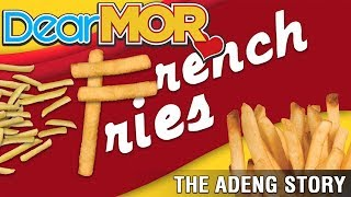"Dear MOR"" ""French Fries"" The Adeng Story 08-20-17"