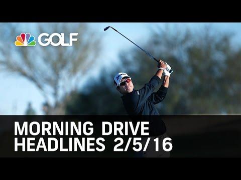 Morning Drive Headlines 2/05/16 | Golf Channel