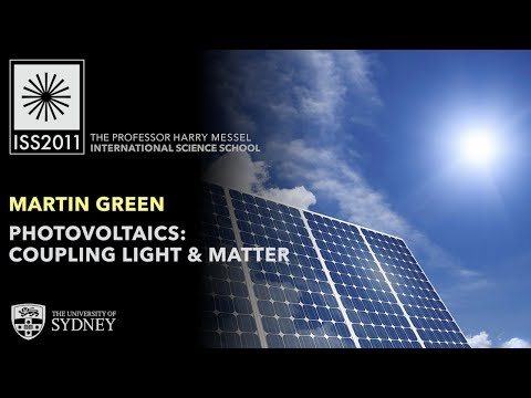 Photovoltaics: Solar Electricity by Coupling Light and Matter — Prof. Martin Green
