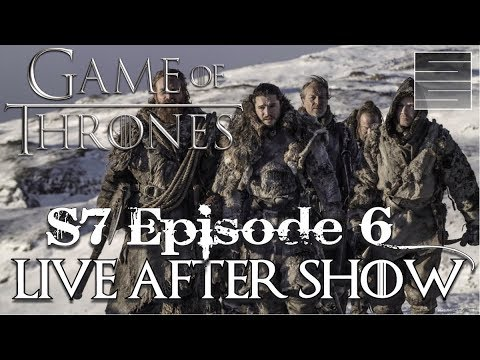 Game of Thrones Season 7 Episode 6 Review / Reaction - Live After Show!