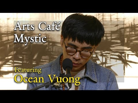 Arts Café Mystic: Featuring Ocean Vuong - May 11, 2018