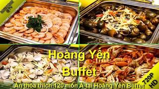 Hoàng Yến Buffet - Ăn thỏa thích 120 món Á tại Hoàng Yến Buffet