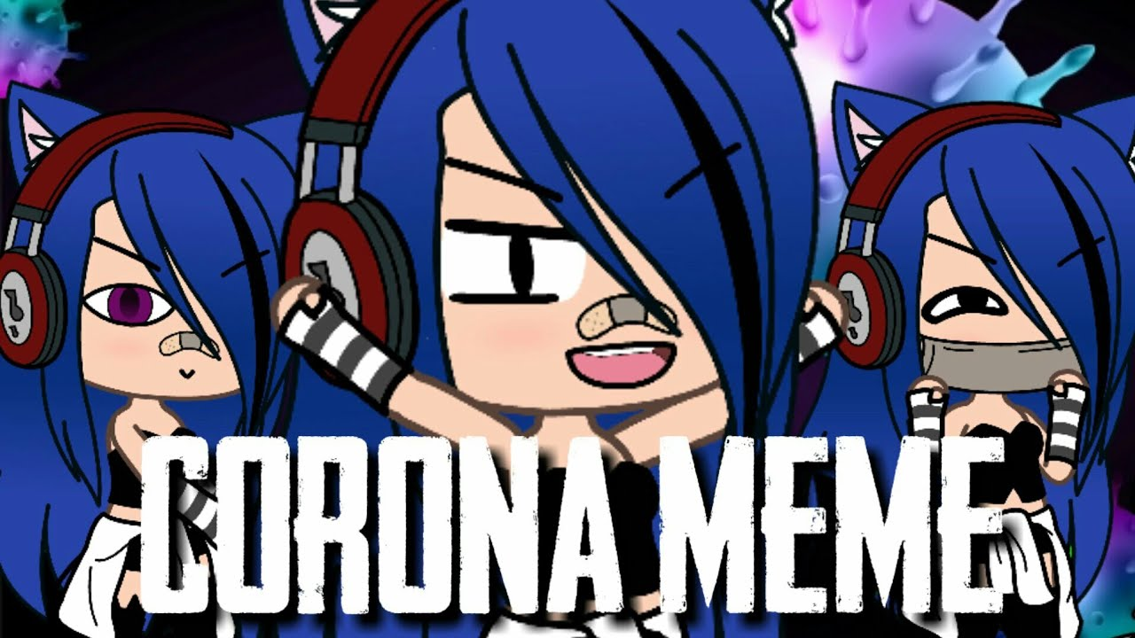 Corona    gacha life    meme ( remake ) - YouTube