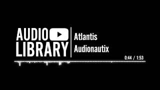 Atlantis - Audionautix