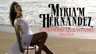Myriam Hernández - El Hombre Que Yo Amo
