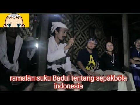 RAMALAN SUKU BADUI TENTANG SEPAK BOLA INDONESIA!!!!AKANKAH TERJADI?????????