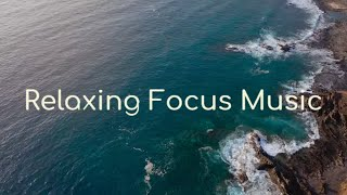Relaxing Focus Music, Study Music for Concentration and Work