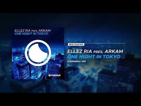 Ellez Ria Pres. Arkam - One Night In Tokyo (Original Mix) OUT NOW