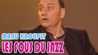Manu Kroupit : Jazzman and crazy