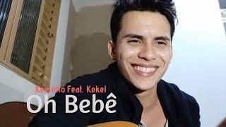 Oh Bebe - Kevinho Ft. Kekel COVER