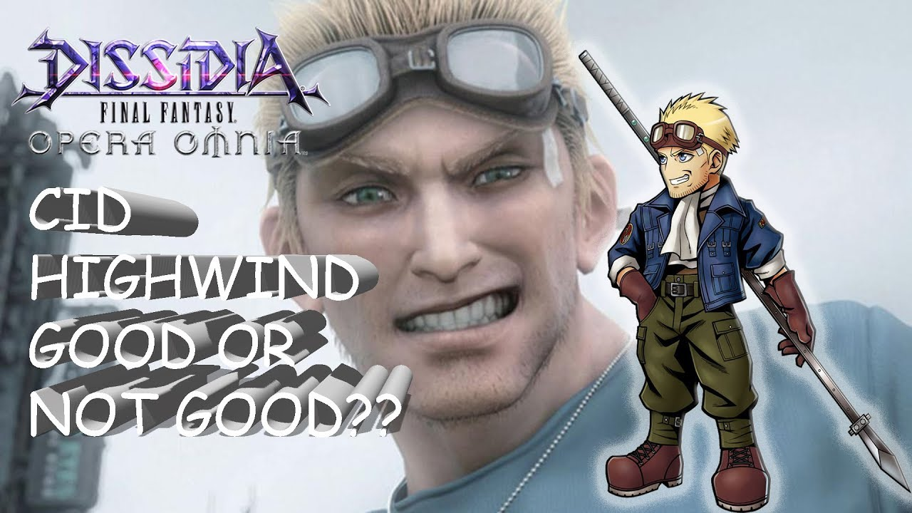 Dissidia Final Fantasy: Opera Omnia CID HIGHWIND GOOD OR NOT GOOD??
