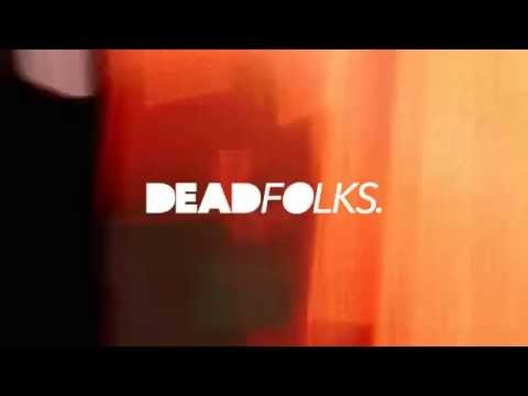 WE ARE THE DEADFOLKS.
