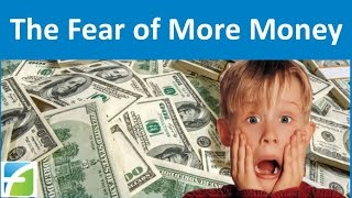 The Fear of More Money