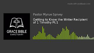 Getting to Know the Writer Recipient of 1 Timothy Pt.1