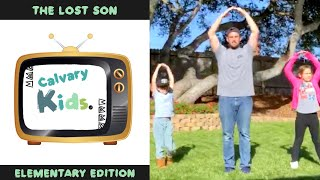 The Parable of the Lost Son | May 24 | Calvary Kids Elementary Edition