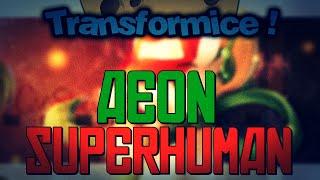 TRANSFORMICE - Aeon (Superhuman)