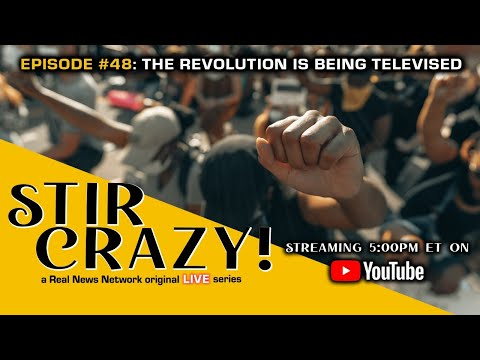 Stir Crazy! Episode #48: The Revolution Is Being Televised