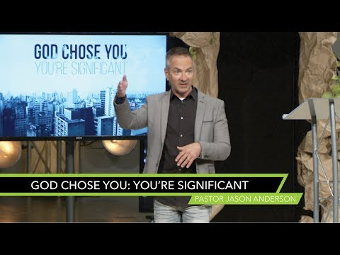 God Chose You: You're Significant - Sermon by Pastor Jason Anderson