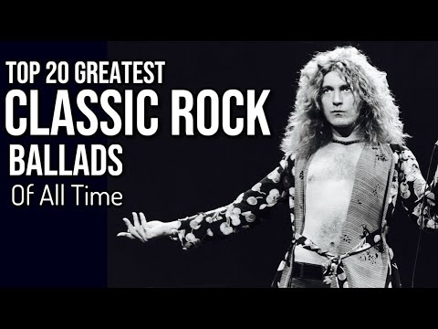 TOP 20 CLASSIC ROCK BALLADS OF ALL TIME