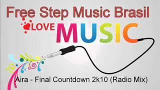 Aira - Final Countdown 2k10 (Radio Mix) - Free Step Music Brasil(OFICIAL)