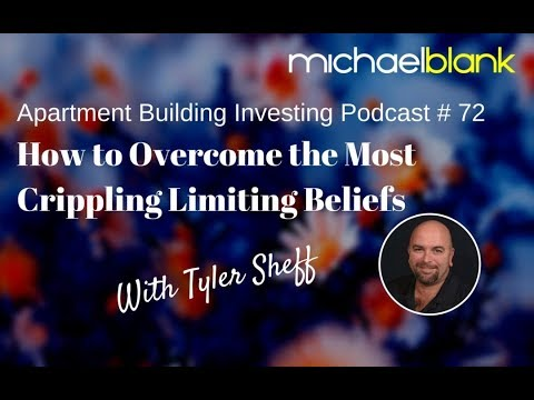 Apartment Building Investing How to Overcome the Most Crippling Limiting Beliefs with Tyler Sheff
