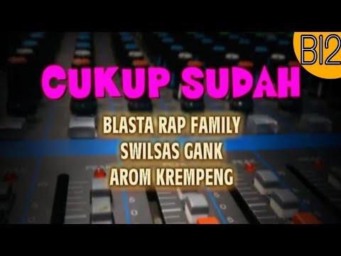 CUKUP SUDAH blasta rap family