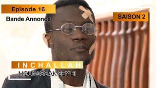 INCHALLAH - Saison 2 - Episode 16 : la bande annonce (Mounass Ak Sey Bi)