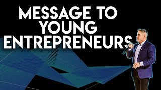 Message to Young Entrepreneurs - Grant Cardone