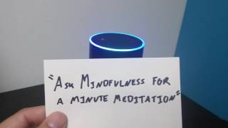 Alexa Skills: Ask Mindfulness For a Minute Meditation