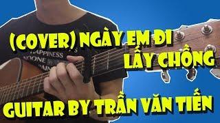 Ngày Em Đi Lấy Chồng (Hamlet Trương) | Guitar Cover By Trần Văn Tiến