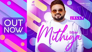 Mithiya ( Full Song ) Jelly | G Sikillz | Sidhu Sarbjit | Humble Music 2020