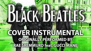 Black Beatles (Cover Instrumental) [In the Style of Rae Sremmurd feat. Gucci Mane]