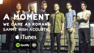 WE CAME AS ROMANS // A MOMENT (Sammy Irish)