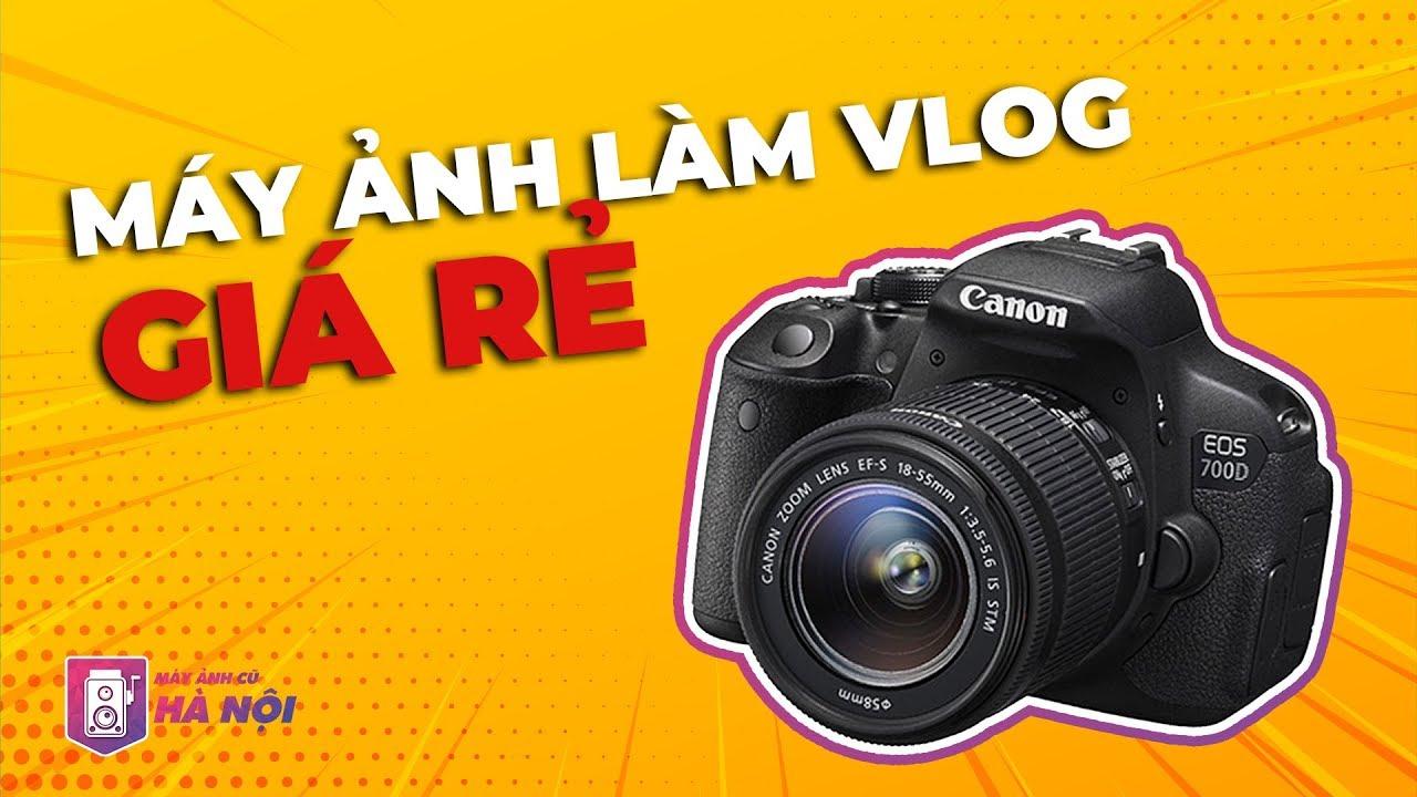 Canon 700d ✅Trải nghiệm quay chụp thực tế – Máy ảnh cũ Hà Nội