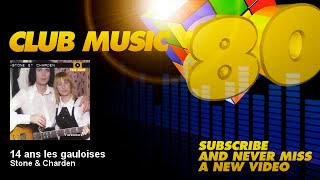 Stone & Charden - 14 ans les gauloises - ClubMusic80s