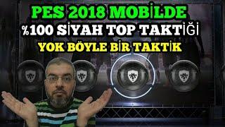 YÜZDE YÜZ SİYAH TOP ÇIKARMA TAKTİĞİ YOOOK - PES 2018 MOBİLE TOP AÇILIMI