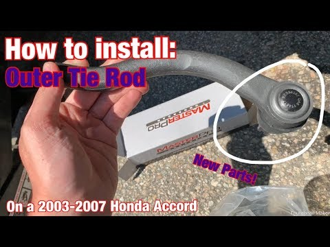 How To: Replace Outer Tie Rods [2003-2007 Honda Accord] + Buying NEW PARTS!