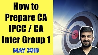 How to Prepare CA IPCC / CA Inter Group 1 | CA Exam Preparation Tips | May 2018