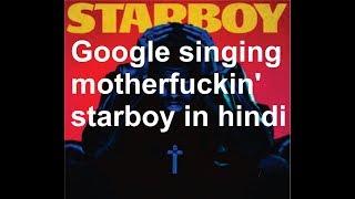 Google sings motherfuckin' starboy in Hindi