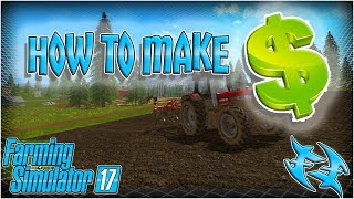 FARMING SIM 17  - HOW TO MAKE MONEY FAST