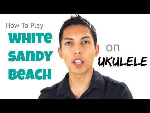 How To Play White Sandy Beach (Ukulele Tutorial)