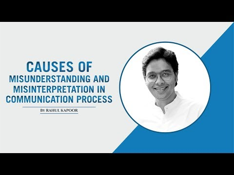 Causes Of Misunderstanding And Misinterpretation In Communication Process - Rahul Kapoor