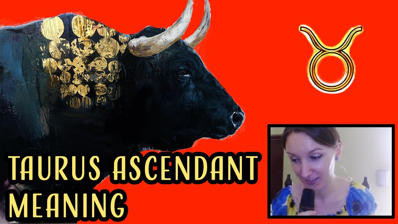 Taurus Ascendant Meaning – Taurus on the Cusp of the First