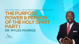 The Purpose Power & Person of The Holy Spirit Part 1 | Dr. Myles Munroe