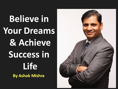 Believe in Your Dreams & Achieve Success in Life by Ashok Mishra