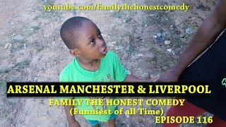 ARSENAL MANCHESTER  LIVERPOOL Family The Honest Comedy Episode 116
