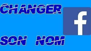 Changer son nom facebook