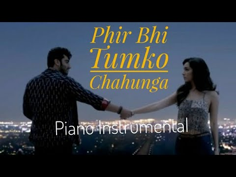 Phir Bhi Tumko Chahunga   Piano