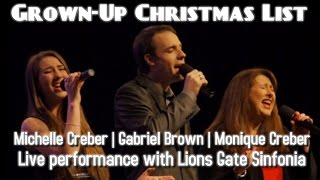 GROWN UP CHRISTMAS LIST - live (Michelle & Monique Creber, Gabriel Brown & Lions Gate Sinfonia)